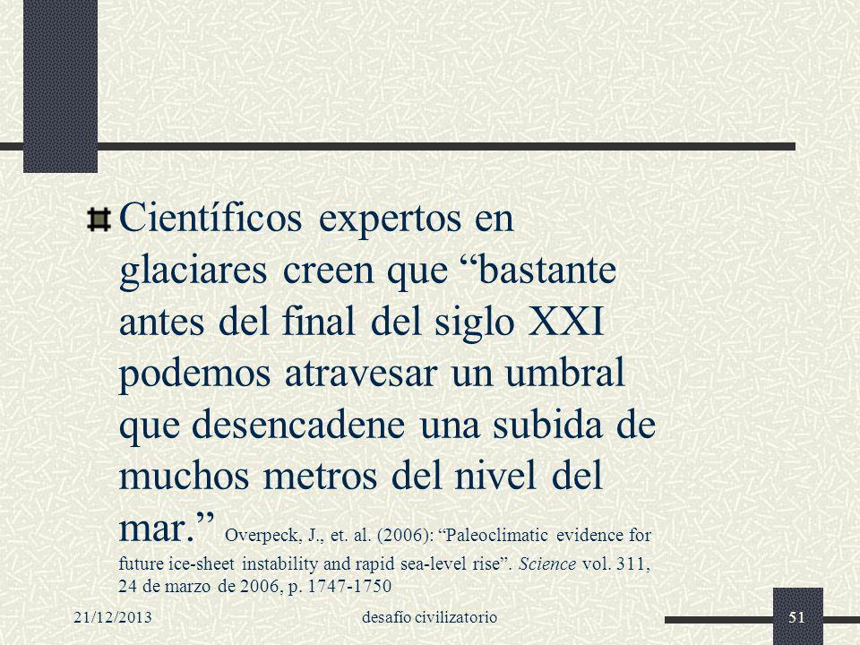 21/12/2013desafío civilizatorio51 Científicos expertos en glaciares creen que bastante antes del final del siglo XXI podemos atravesar un umbral que d