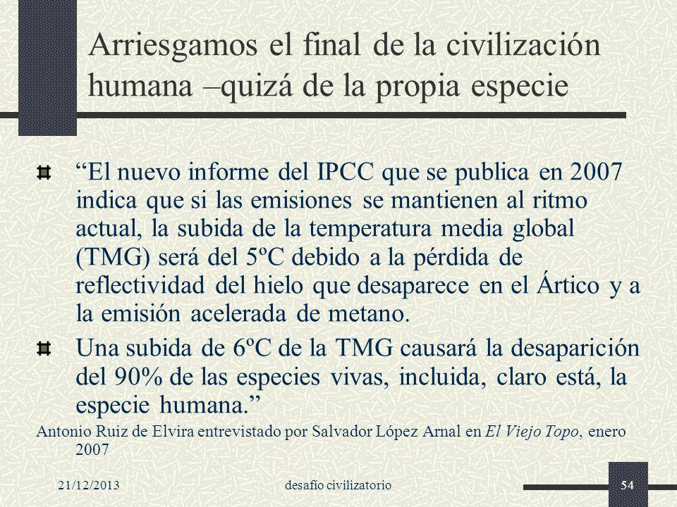 21/12/2013desafío civilizatorio54 Arriesgamos el final de la civilización humana –quizá de la propia especie El nuevo informe del IPCC que se publica