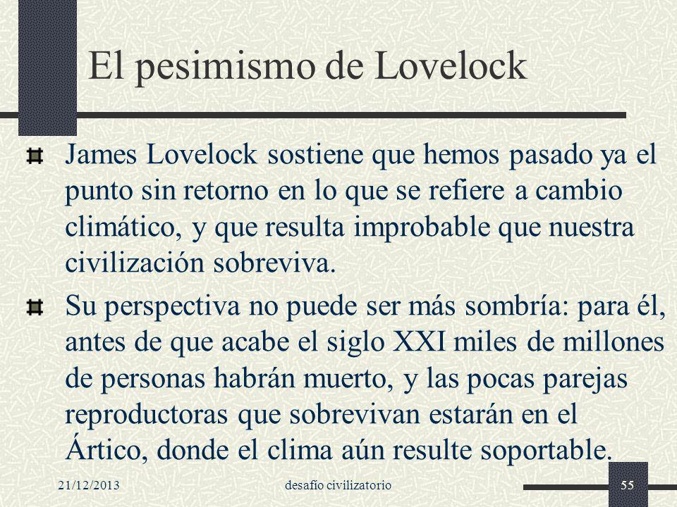 21/12/2013desafío civilizatorio55 El pesimismo de Lovelock James Lovelock sostiene que hemos pasado ya el punto sin retorno en lo que se refiere a cam