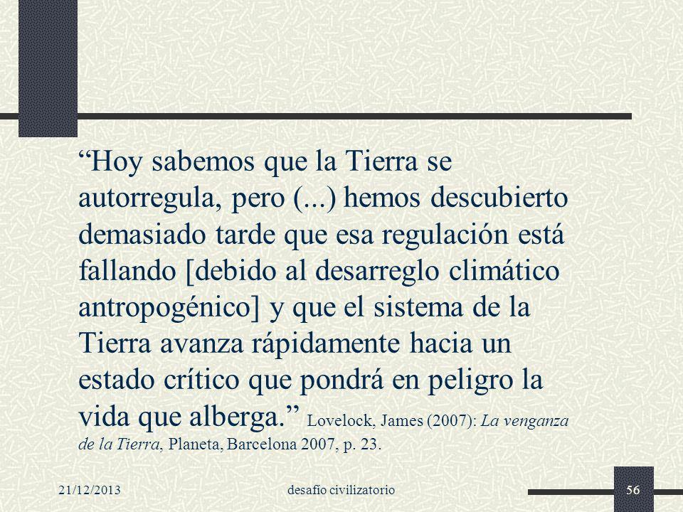 21/12/2013desafío civilizatorio56 Hoy sabemos que la Tierra se autorregula, pero (...) hemos descubierto demasiado tarde que esa regulación está falla