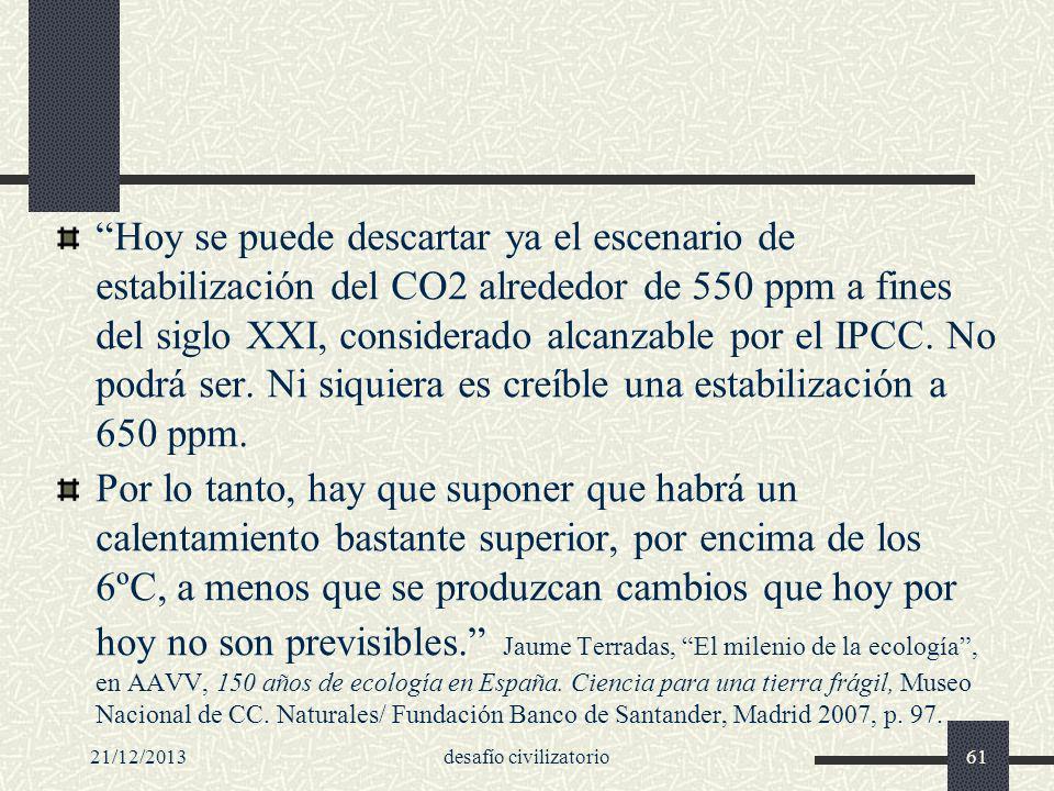 21/12/2013desafío civilizatorio61 Hoy se puede descartar ya el escenario de estabilización del CO2 alrededor de 550 ppm a fines del siglo XXI, conside