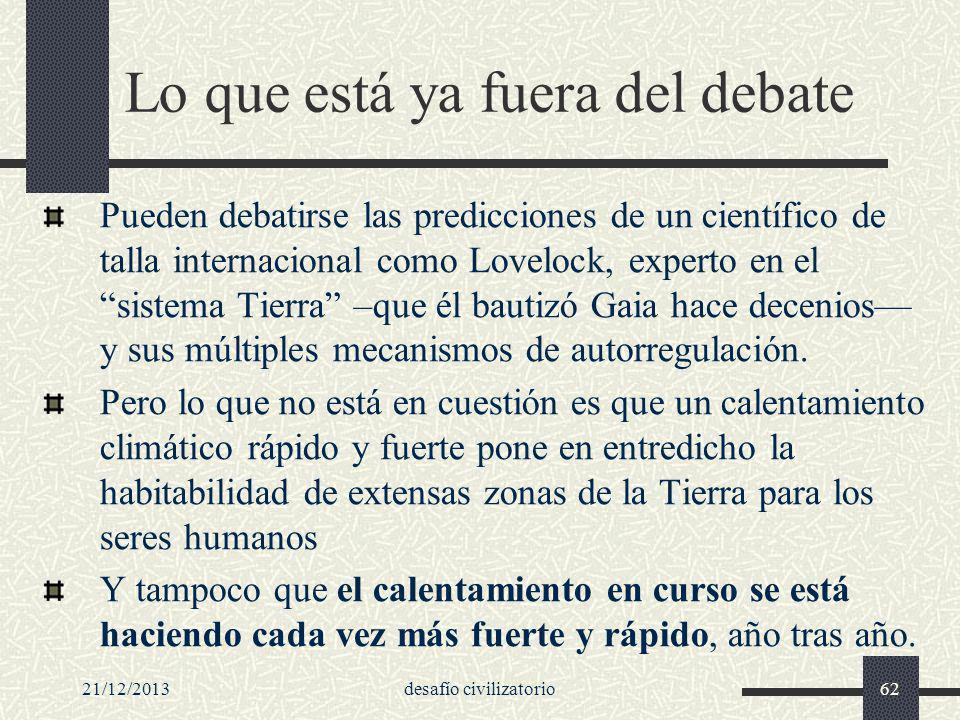 21/12/2013desafío civilizatorio62 Lo que está ya fuera del debate Pueden debatirse las predicciones de un científico de talla internacional como Lovel