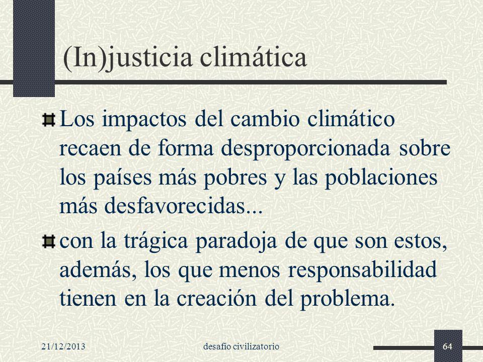 21/12/2013desafío civilizatorio64 (In)justicia climática Los impactos del cambio climático recaen de forma desproporcionada sobre los países más pobre