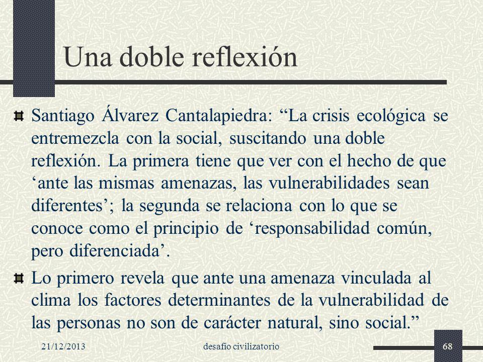 21/12/2013desafío civilizatorio68 Una doble reflexión Santiago Álvarez Cantalapiedra: La crisis ecológica se entremezcla con la social, suscitando una