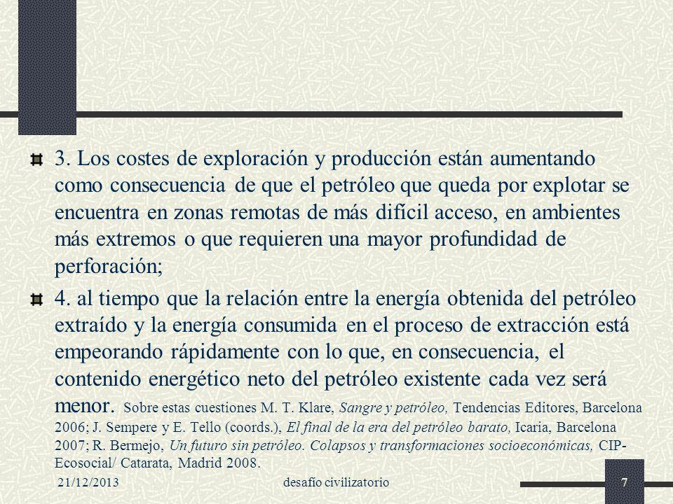 21/12/2013desafío civilizatorio8 Peak oil en el decenio 2010-2020 El peak oil tendrá lugar en el presente decenio, o a lo más tardar en el siguiente, según la mayoría de las estimaciones.