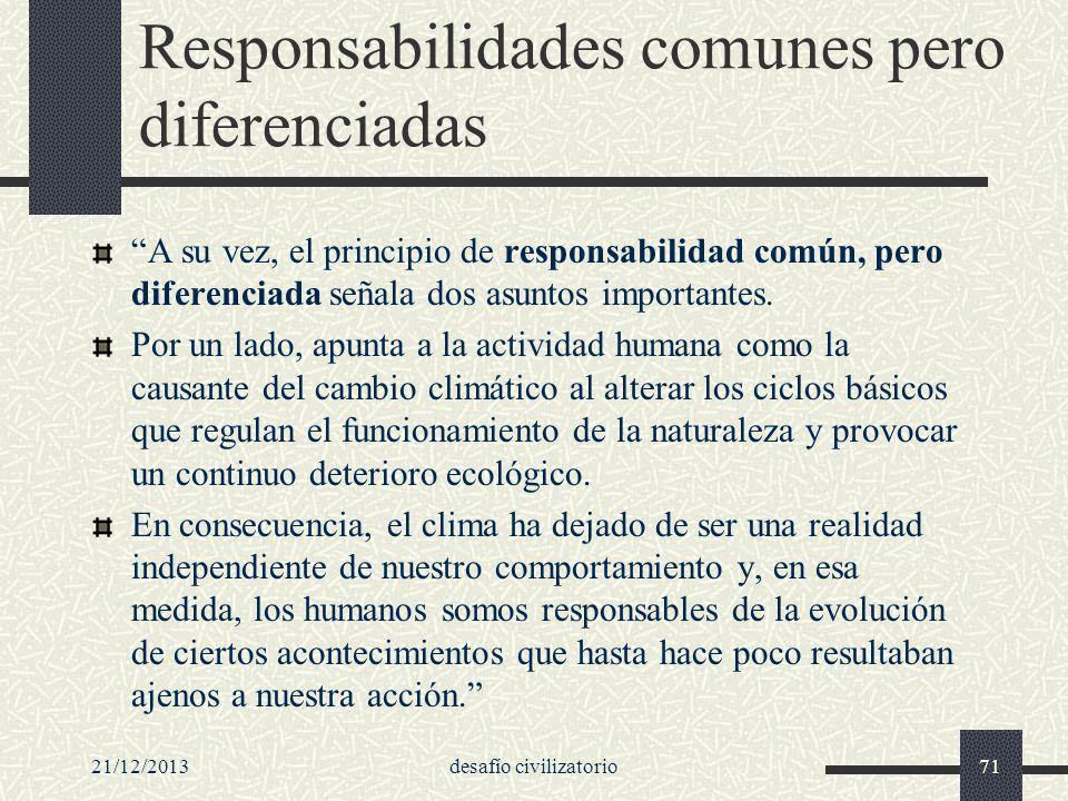 21/12/2013desafío civilizatorio71 Responsabilidades comunes pero diferenciadas A su vez, el principio de responsabilidad común, pero diferenciada seña