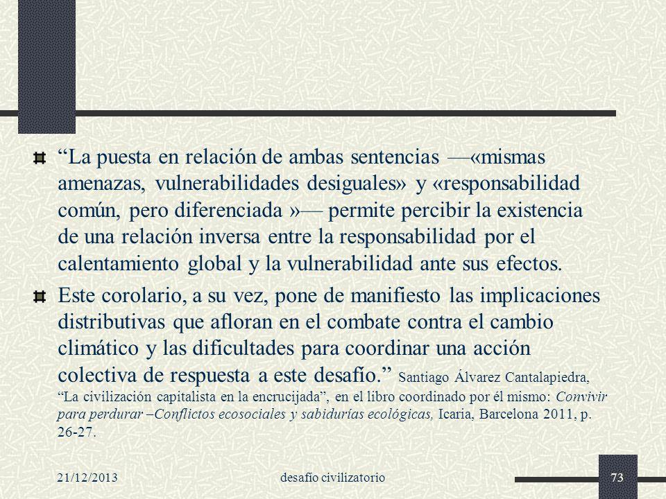 21/12/2013desafío civilizatorio73 La puesta en relación de ambas sentencias «mismas amenazas, vulnerabilidades desiguales» y «responsabilidad común, p