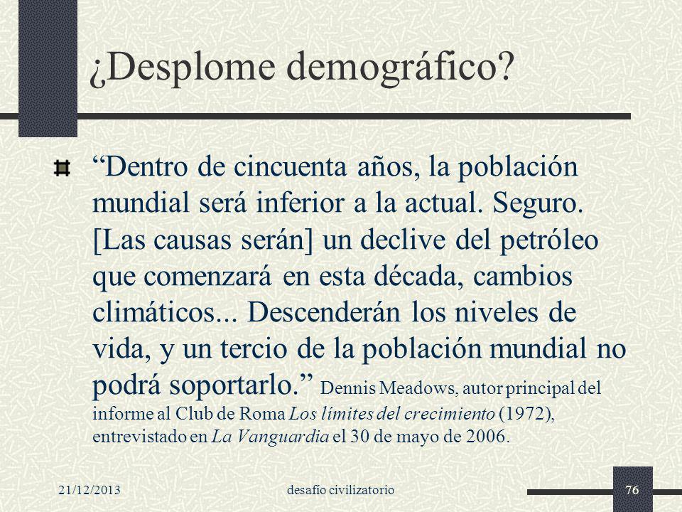 21/12/2013desafío civilizatorio76 ¿Desplome demográfico? Dentro de cincuenta años, la población mundial será inferior a la actual. Seguro. [Las causas