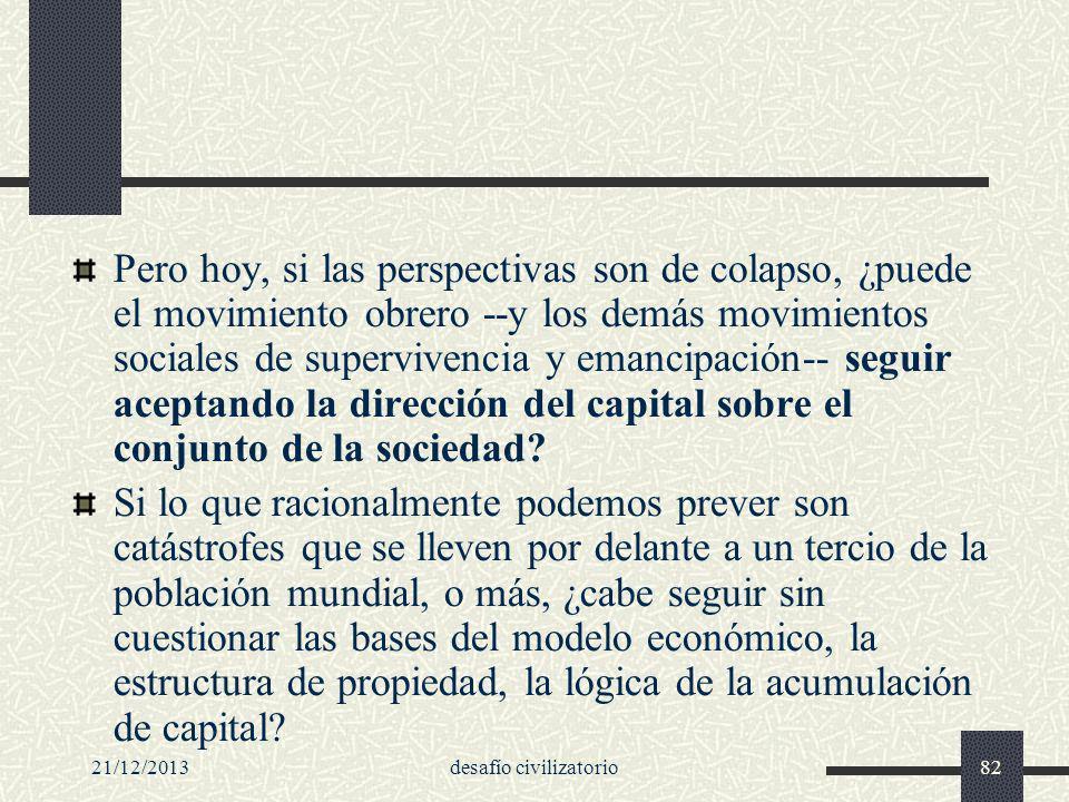 21/12/2013desafío civilizatorio82 Pero hoy, si las perspectivas son de colapso, ¿puede el movimiento obrero --y los demás movimientos sociales de supe