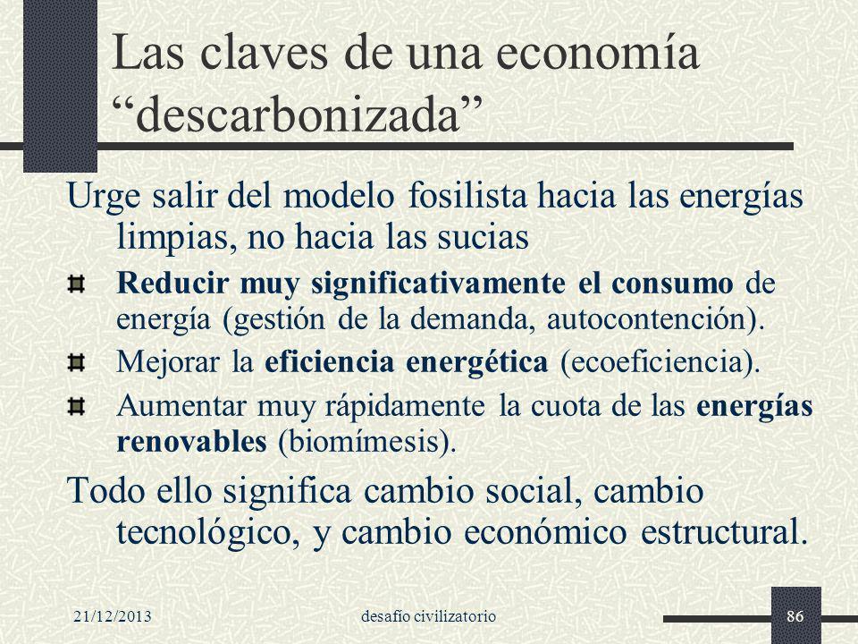 21/12/2013desafío civilizatorio86 Las claves de una economía descarbonizada Urge salir del modelo fosilista hacia las energías limpias, no hacia las s