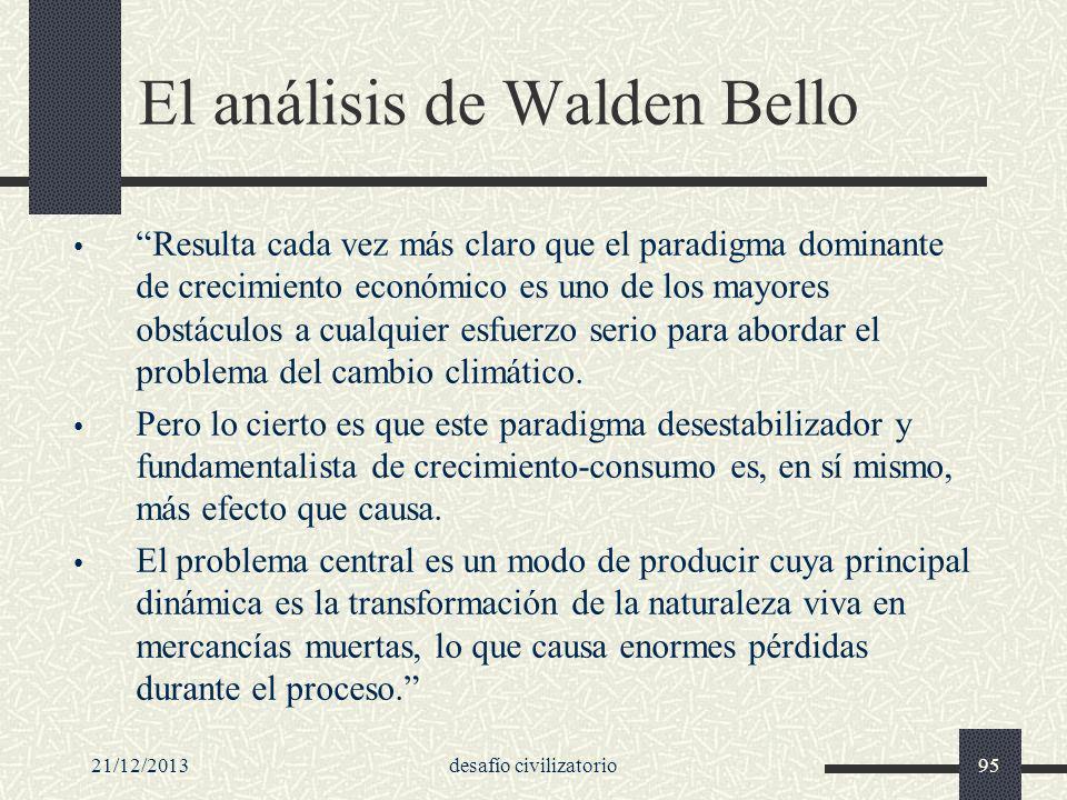 21/12/2013desafío civilizatorio95 El análisis de Walden Bello Resulta cada vez más claro que el paradigma dominante de crecimiento económico es uno de
