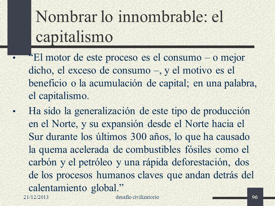 21/12/2013desafío civilizatorio96 Nombrar lo innombrable: el capitalismo El motor de este proceso es el consumo – o mejor dicho, el exceso de consumo