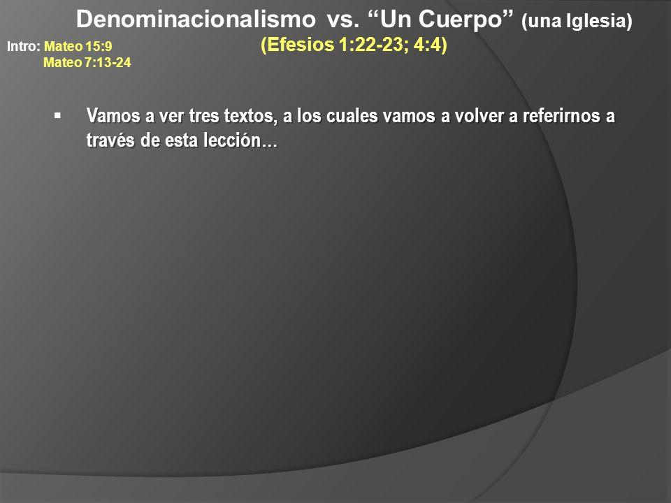 Denominacionalismo vs. Un Cuerpo (una Iglesia) (Efesios 1:22-23; 4:4) Vamos a ver tres textos, a los cuales vamos a volver a referirnos a través de es
