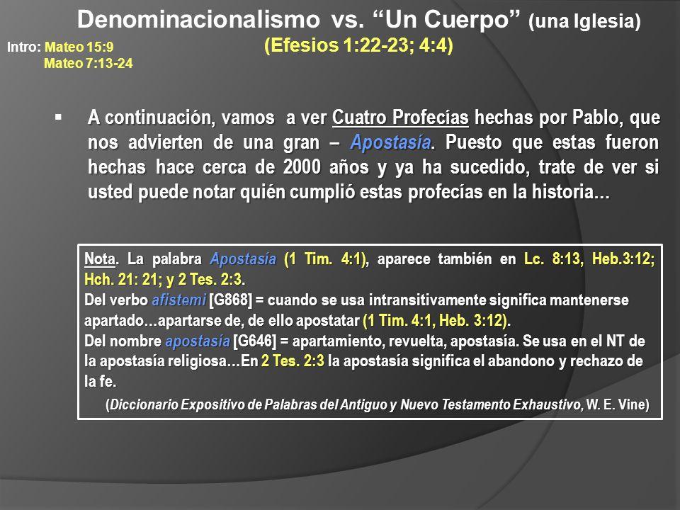 Denominacionalismo vs. Un Cuerpo (una Iglesia) (Efesios 1:22-23; 4:4) A continuación, vamos a ver Cuatro Profecías hechas por Pablo, que nos advierten