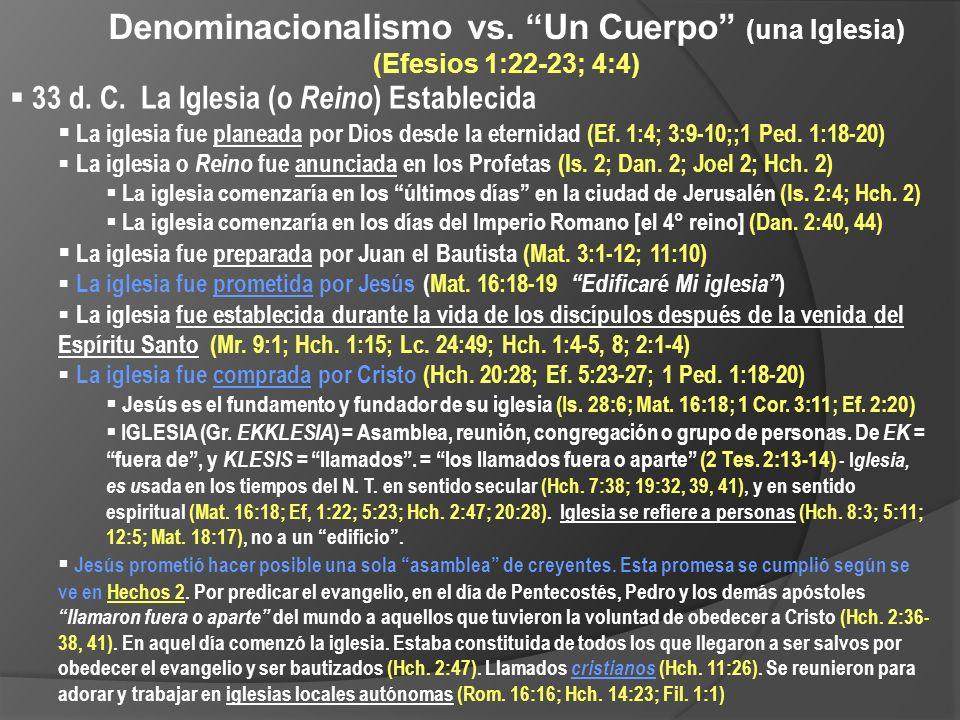 Denominacionalismo vs. Un Cuerpo (una Iglesia) (Efesios 1:22-23; 4:4) 33 d. C. La Iglesia (o Reino ) Establecida La iglesia fue planeada por Dios desd