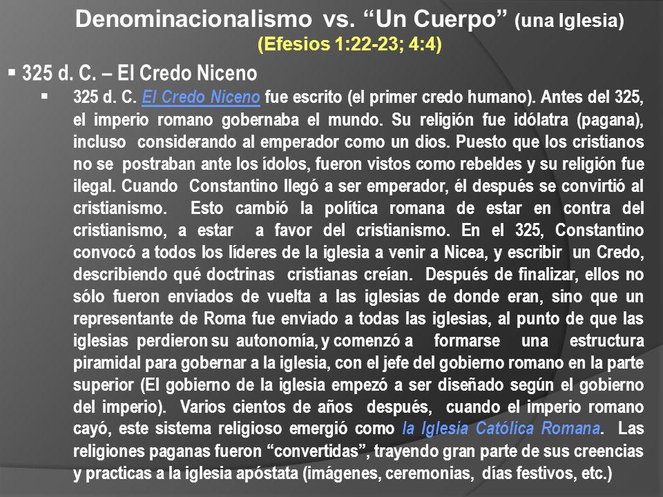 Denominacionalismo vs. Un Cuerpo (una Iglesia) (Efesios 1:22-23; 4:4) 325 d. C. – El Credo Niceno 325 d. C. El Credo Niceno fue escrito (el primer cre