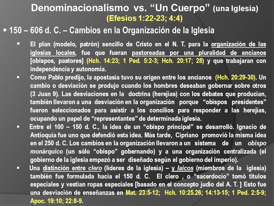 Denominacionalismo vs. Un Cuerpo (una Iglesia) (Efesios 1:22-23; 4:4) 150 – 606 d. C. – Cambios en la Organización de la Iglesia El plan (modelo, patr