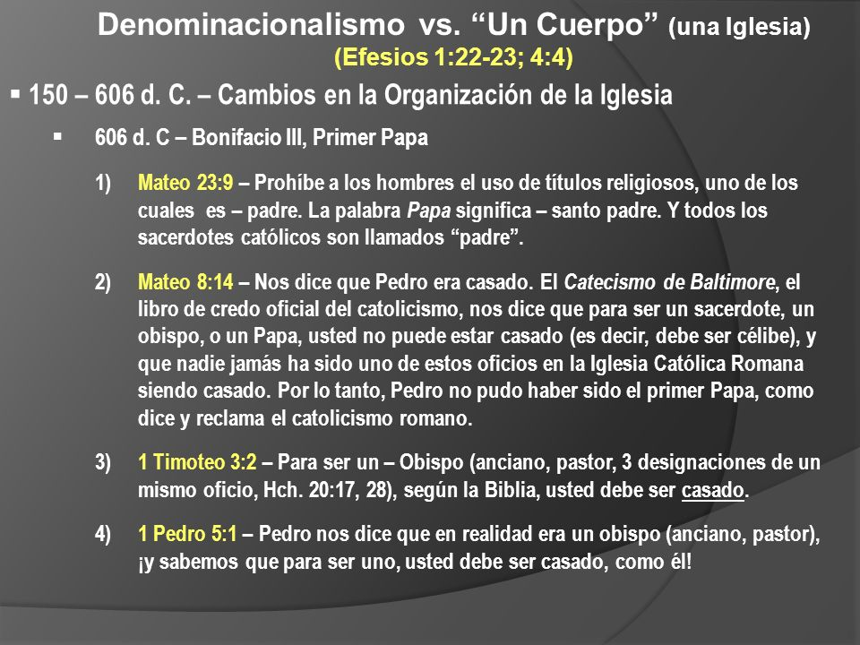 Denominacionalismo vs. Un Cuerpo (una Iglesia) (Efesios 1:22-23; 4:4) 150 – 606 d. C. – Cambios en la Organización de la Iglesia 606 d. C – Bonifacio