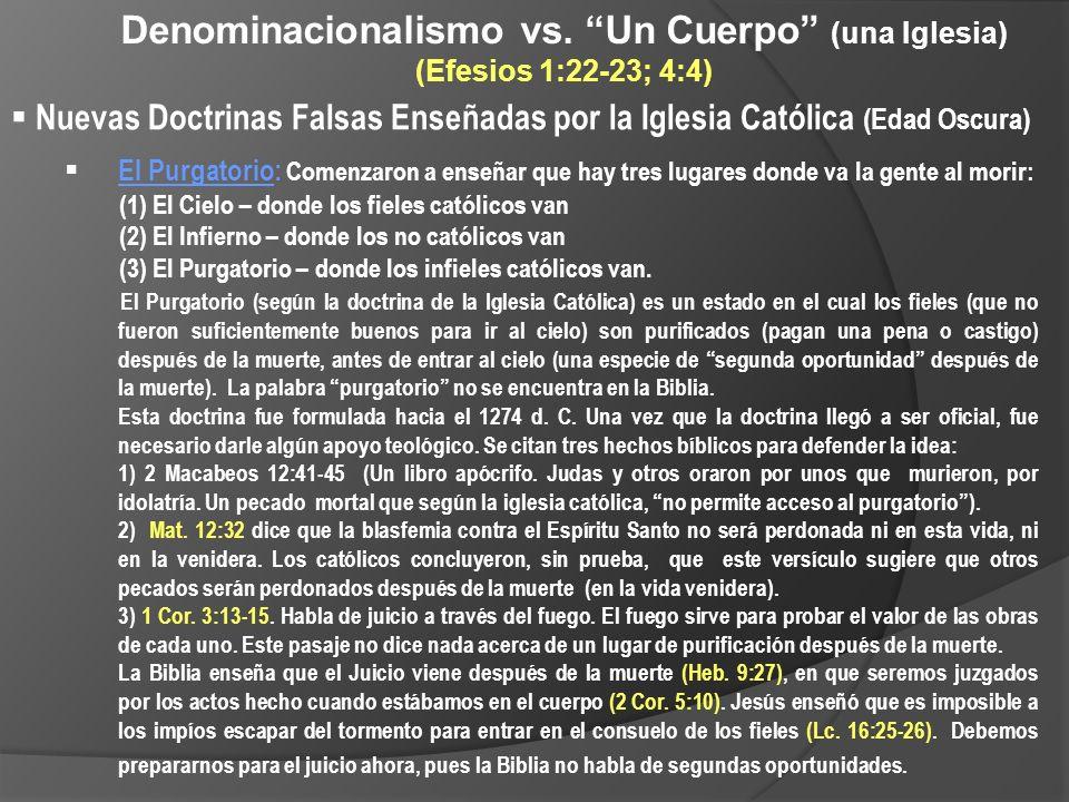 Denominacionalismo vs. Un Cuerpo (una Iglesia) (Efesios 1:22-23; 4:4) Nuevas Doctrinas Falsas Enseñadas por la Iglesia Católica (Edad Oscura) El Purga