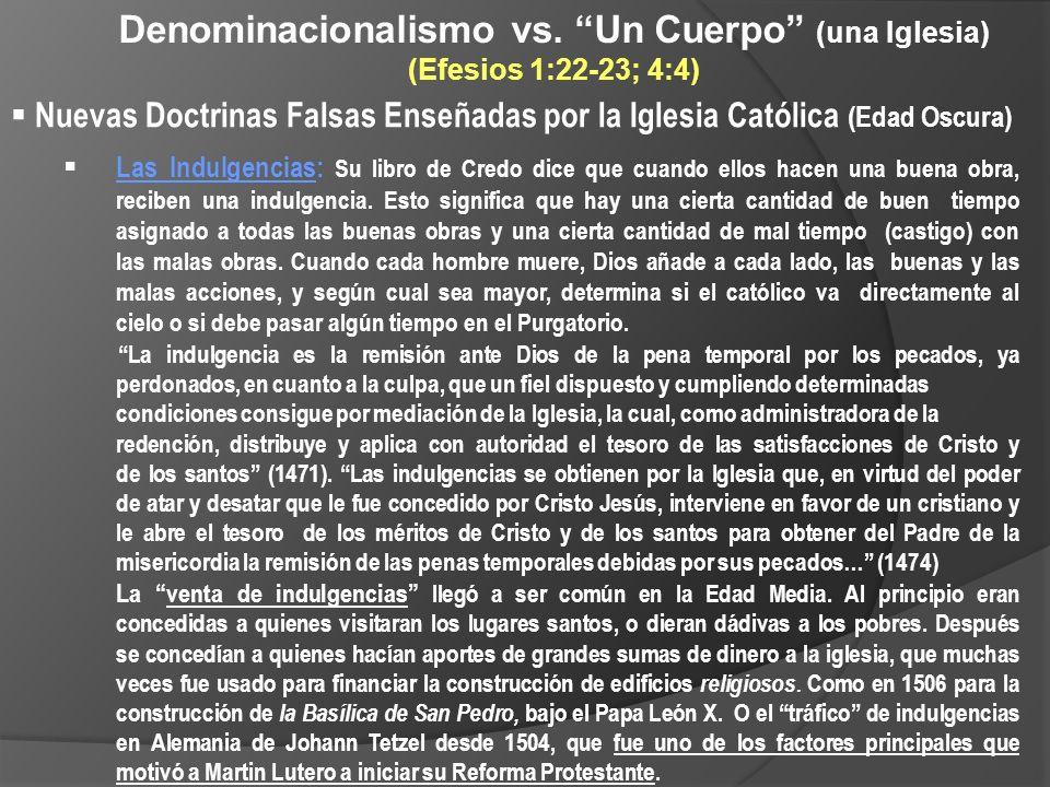 Denominacionalismo vs. Un Cuerpo (una Iglesia) (Efesios 1:22-23; 4:4) Nuevas Doctrinas Falsas Enseñadas por la Iglesia Católica (Edad Oscura) Las Indu