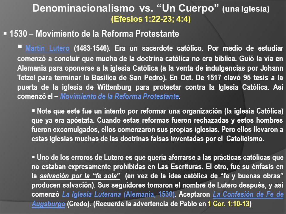 Denominacionalismo vs. Un Cuerpo (una Iglesia) (Efesios 1:22-23; 4:4) 1530 – Movimiento de la Reforma Protestante Martin Lutero (1483-1546). Era un sa