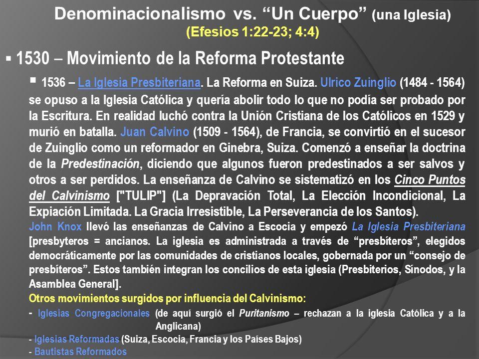 Denominacionalismo vs. Un Cuerpo (una Iglesia) (Efesios 1:22-23; 4:4) 1530 – Movimiento de la Reforma Protestante 1536 – La Iglesia Presbiteriana. La