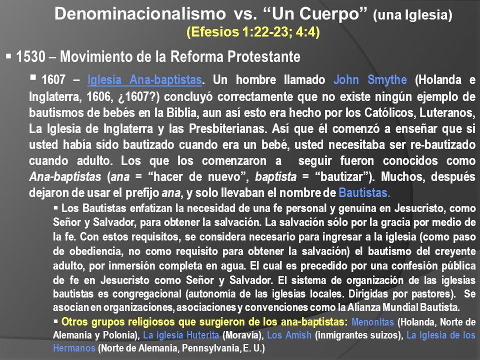 Denominacionalismo vs. Un Cuerpo (una Iglesia) (Efesios 1:22-23; 4:4) 1530 – Movimiento de la Reforma Protestante 1607 – Iglesia Ana-baptistas. Un hom