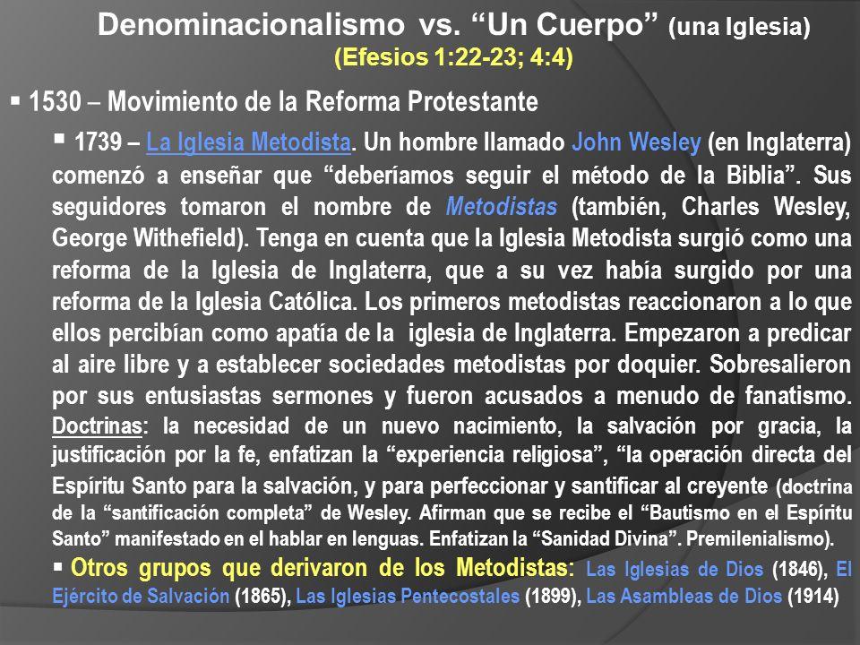 Denominacionalismo vs. Un Cuerpo (una Iglesia) (Efesios 1:22-23; 4:4) 1530 – Movimiento de la Reforma Protestante 1739 – La Iglesia Metodista. Un homb
