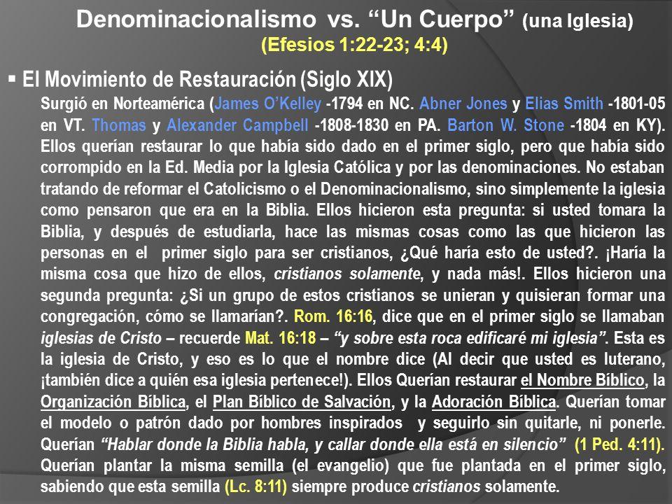 Denominacionalismo vs. Un Cuerpo (una Iglesia) (Efesios 1:22-23; 4:4) El Movimiento de Restauración (Siglo XIX) Surgió en Norteamérica (James OKelley