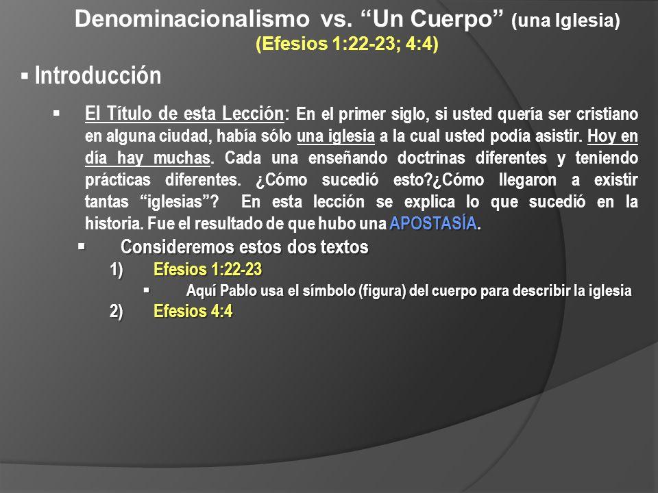 Denominacionalismo vs. Un Cuerpo (una Iglesia) (Efesios 1:22-23; 4:4) Introducción APOSTASÍA. El Título de esta Lección: En el primer siglo, si usted