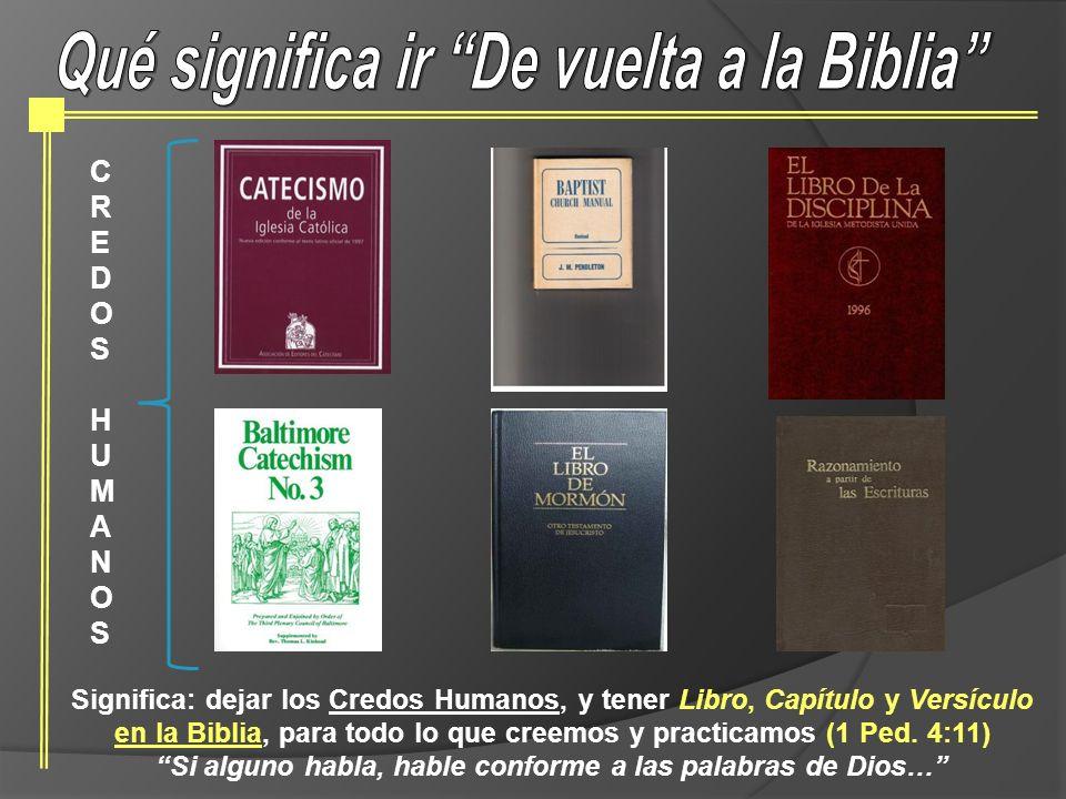 Significa: dejar los Credos Humanos, y tener Libro, Capítulo y Versículo en la Biblia, para todo lo que creemos y practicamos (1 Ped. 4:11) Si alguno
