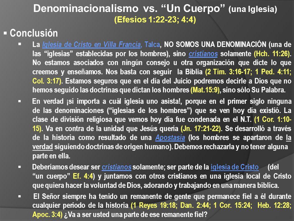 Denominacionalismo vs. Un Cuerpo (una Iglesia) (Efesios 1:22-23; 4:4) Conclusión La Iglesia de Cristo en Villa Francia, Talca, NO SOMOS UNA DENOMINACI