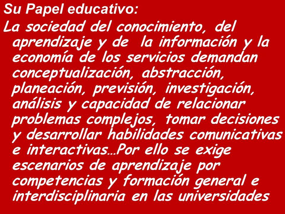 Su Papel educativo: La sociedad del conocimiento, del aprendizaje y de la información y la economía de los servicios demandan conceptualización, abstr