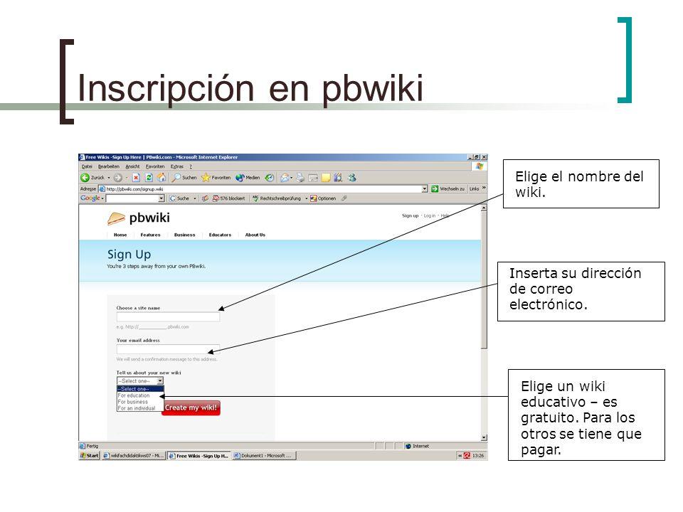 Inscripción en pbwiki Elige el nombre del wiki. Inserta su dirección de correo electrónico. Elige un wiki educativo – es gratuito. Para los otros se t