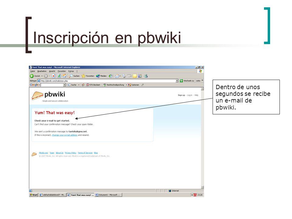 Inscripción en pbwiki Dentro de unos segundos se recibe un e-mail de pbwiki.