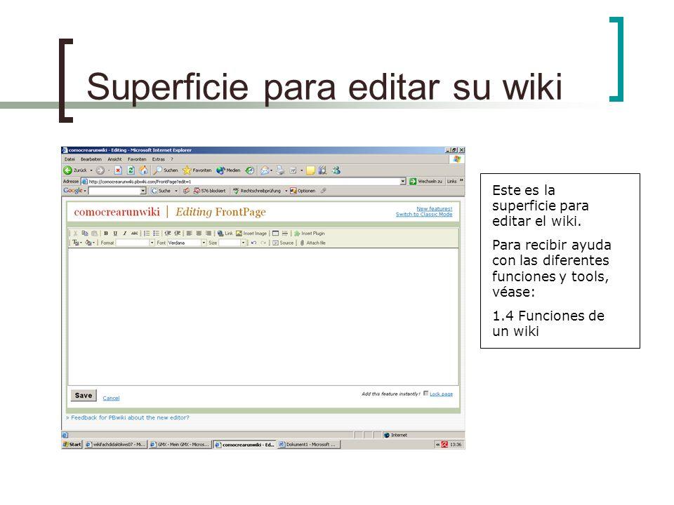 Superficie para editar su wiki Este es la superficie para editar el wiki. Para recibir ayuda con las diferentes funciones y tools, véase: 1.4 Funcione