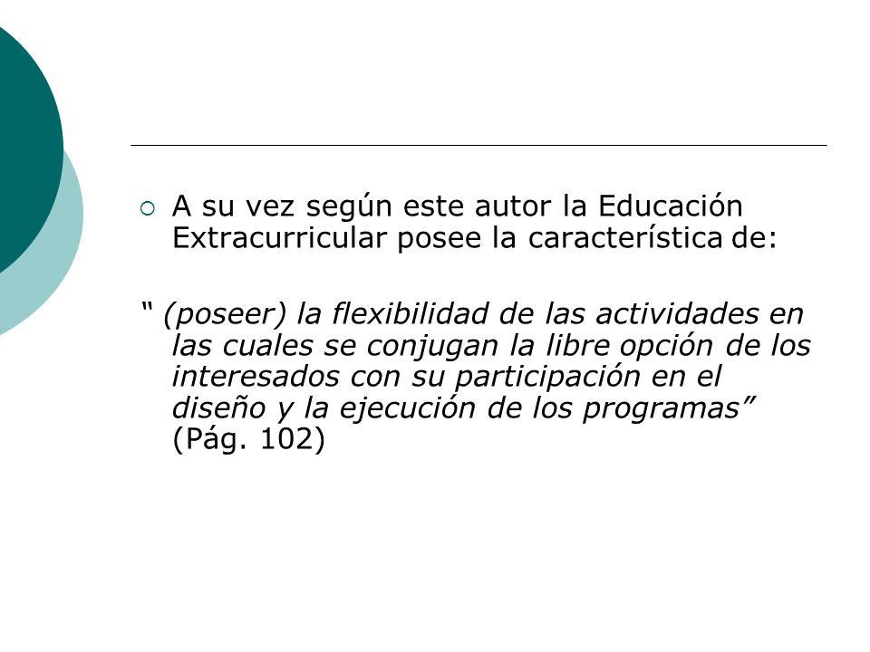 A su vez según este autor la Educación Extracurricular posee la característica de: (poseer) la flexibilidad de las actividades en las cuales se conjug