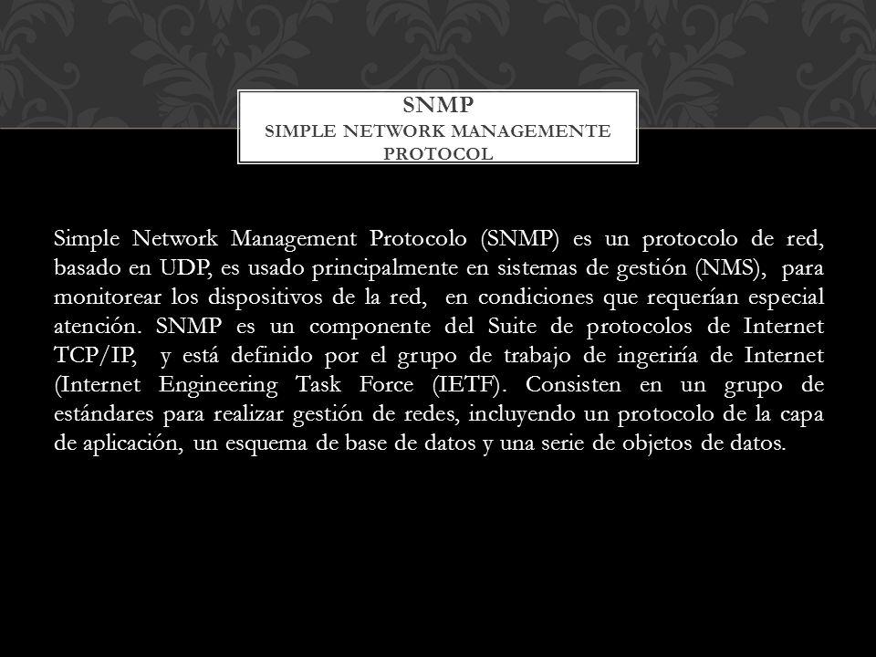 Simple Network Management Protocolo (SNMP) es un protocolo de red, basado en UDP, es usado principalmente en sistemas de gestión (NMS), para monitorea