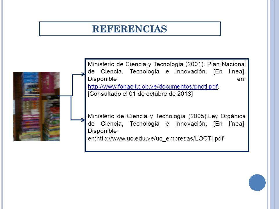 Ministerio de Ciencia y Tecnología (2001). Plan Nacional de Ciencia, Tecnología e Innovación. [En línea]. Disponible en: http://www.fonacit.gob.ve/doc