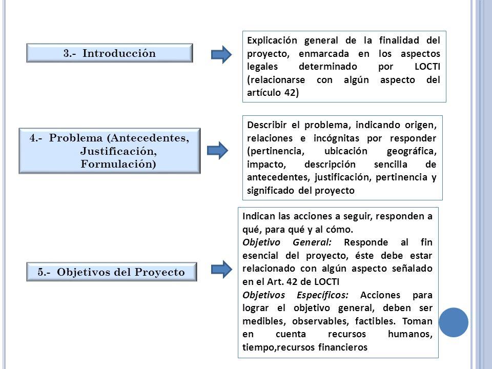 3.- Introducción Explicación general de la finalidad del proyecto, enmarcada en los aspectos legales determinado por LOCTI (relacionarse con algún asp