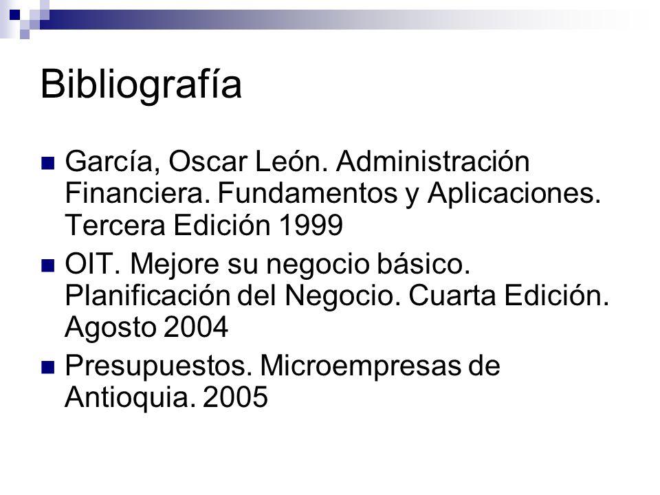 Bibliografía García, Oscar León. Administración Financiera. Fundamentos y Aplicaciones. Tercera Edición 1999 OIT. Mejore su negocio básico. Planificac