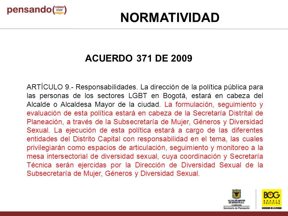 ARTÍCULO 9.- Responsabilidades. La dirección de la política pública para las personas de los sectores LGBT en Bogotá, estará en cabeza del Alcalde o A