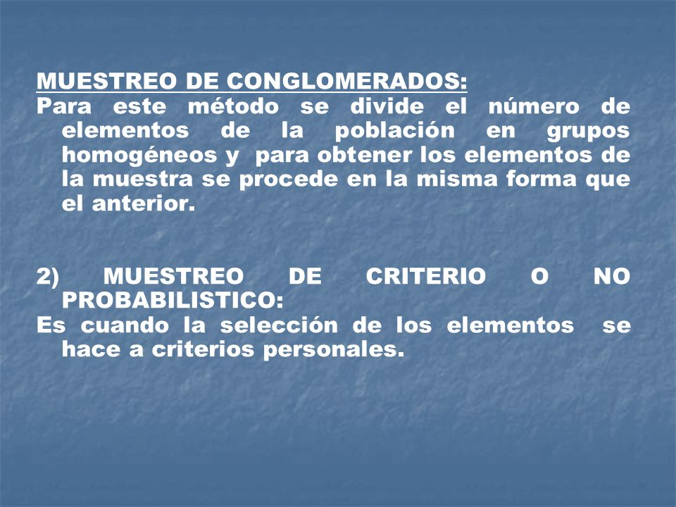 MUESTREO DE CONGLOMERADOS: Para este método se divide el número de elementos de la población en grupos homogéneos y para obtener los elementos de la m