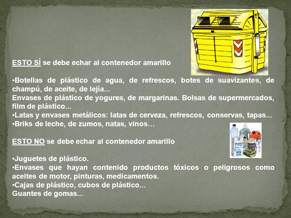 ESTO SÍ se debe echar al contenedor amarillo Botellas de plástico de agua, de refrescos, botes de suavizantes, de champú, de aceite, de lejía... Envas