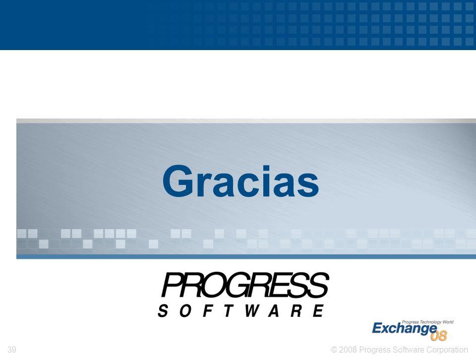 © 2008 Progress Software Corporation39 Gracias