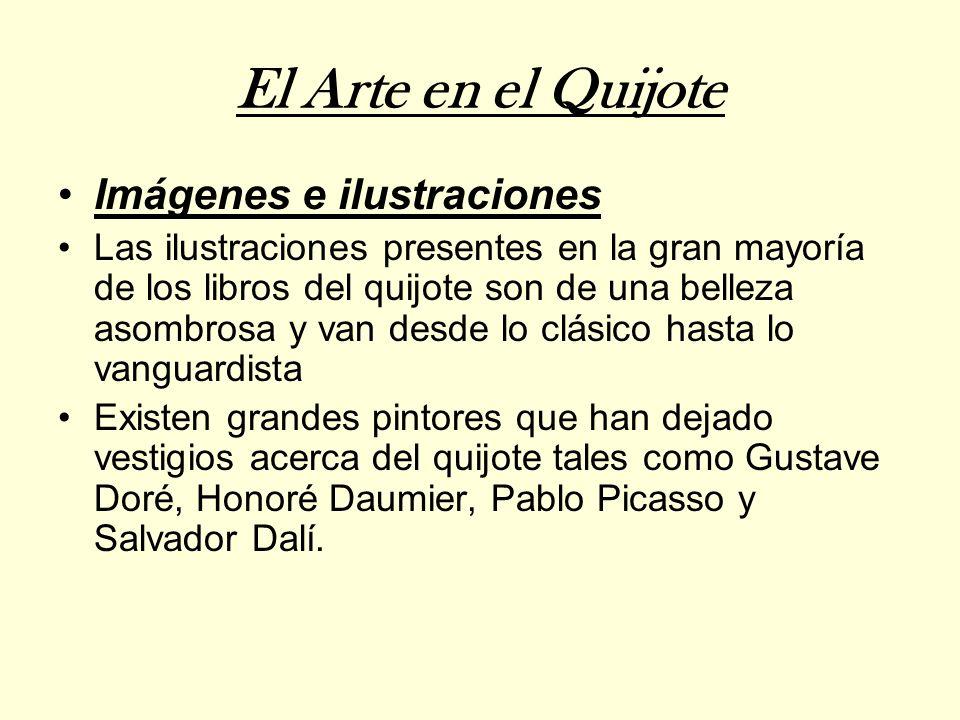 El Arte en el Quijote Imágenes e ilustraciones Las ilustraciones presentes en la gran mayoría de los libros del quijote son de una belleza asombrosa y