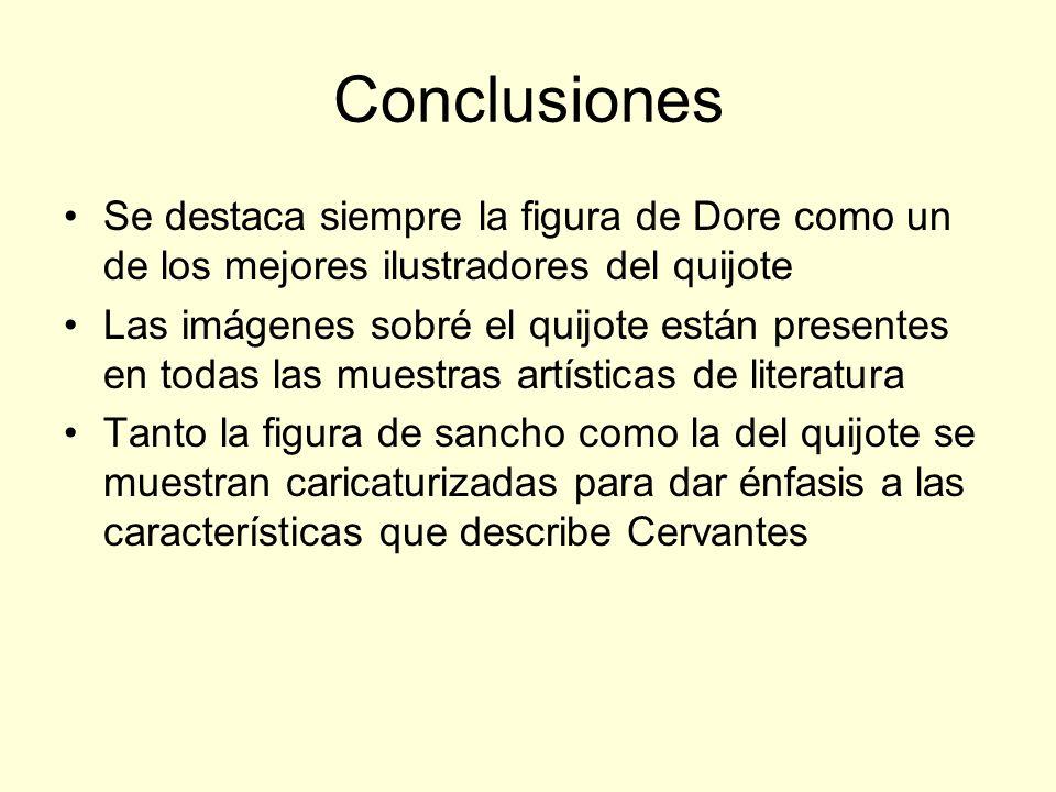 Conclusiones Se destaca siempre la figura de Dore como un de los mejores ilustradores del quijote Las imágenes sobré el quijote están presentes en tod