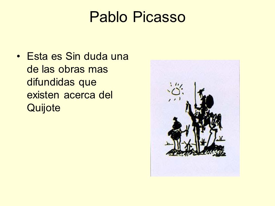 Pablo Picasso Esta es Sin duda una de las obras mas difundidas que existen acerca del Quijote