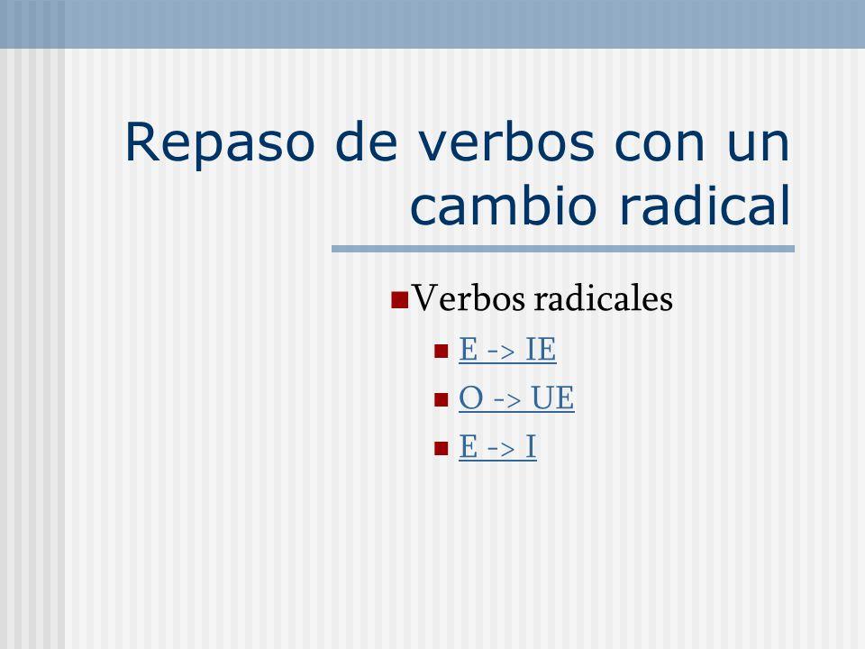 Repaso de verbos con un cambio radical Verbos radicales E -> IE O -> UE E -> I