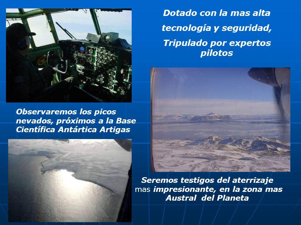 Dotado con la mas alta tecnología y seguridad, Tripulado por expertos pilotos Observaremos los picos nevados, próximos a la Base Científica Antártica Artigas Seremos testigos del aterrizaje mas impresionante, en la zona mas Austral del Planeta